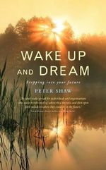 Wake Up and Dream : Finding Your New Future - Peter Shaw