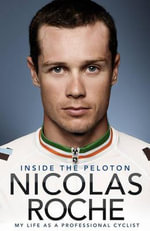 Inside the Peloton : My Life as a Professional Cyclist - Nicolas Roche