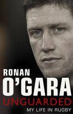 Ronan O'Gara : Unguarded - Ronan O'Gara