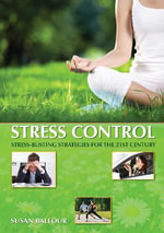 Stress Control : Stress-Busting Strategies For The 21st Century - Susan Balfour