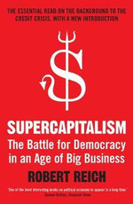 Supercapitalism : The Battle for Democracy in an Age of Big Business - Robert B. Reich