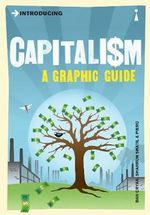 Introducing Capitalism: A Graphic Guide : A Graphic Guide - Dan Cryan