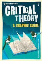 Introducing Critical Theory: A Graphic Guide :  A Graphic Guide - Professor Stuart Sim