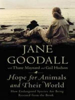 Hope for Animals and Their World : How Endangered Species are Being Rescued from the Brink : How Endangered Species are Being Rescued from the Brink - Jane Goodall