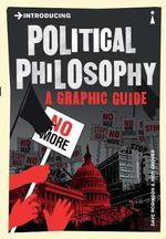 Introducing Political Philosophy : A Graphic Guide - Dave Robinson