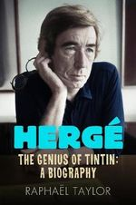 Herge : The Genius of Tintin: A Biography - Raphael Taylor