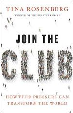 Join the Club : How Peer Pressure Can Transform the World - Tina Rosenberg