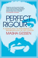 Perfect Rigour : A Genius and the Mathematical Breakthrough of the Century - Masha Gessen