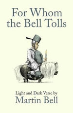 For Whom the Bell Tolls : Light and Dark Verse - Martin Bell