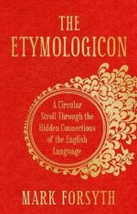 The Etymologicon : A Circular Stroll through the Hidden Connections of the English Language - Mark Forsyth