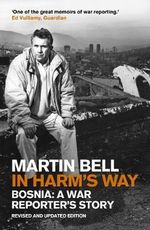 In Harm's Way : Bosnia: A War Reporter's Story - Martin Bell