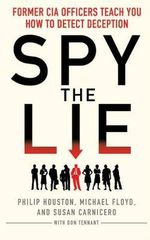 Spy the Lie : Former CIA Officers Teach You How to Detect Deception - Philip Houston