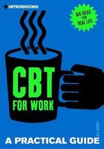 Introducing CBT for Work : A Practical Guide - Gill Garratt