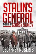 Stalin's General : The Life of Georgy Zhukov - Geoffrey Roberts