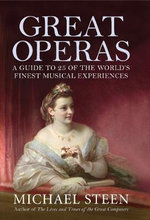 Great Operas : A Guide to Twenty Five of the World's Finest Musical Experiences - Michael Steen