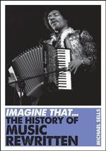 The History of Music Rewritten : Imagine That - Michael Sells