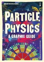 Introducing Particle Physics : A Graphic Guide - Tom Whyntie
