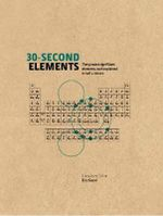 30-Second Elements : The 50 Most Significant Elements, Each Explained in Half a Minute - Eric Scerri