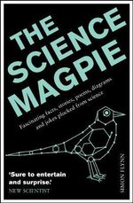 The Science Magpie : Fascinating Facts, Stories, Poems, Diagrams and Jokes Plucked from Science - Simon Flynn