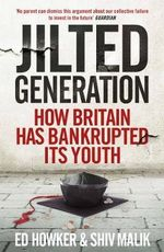 Jilted Generation : How Britain Has Bankrupted Its Youth - Ed Howker