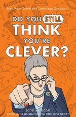 Do You Still Think You're Clever? : Even More Oxford and Cambridge Questions! - John Farndon
