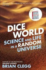 Dice World : Science and Life in a Random Universe - Brian Clegg