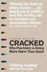 Cracked : Why Psychiatry is Doing More Harm Than Good - James Davies