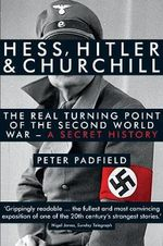 Hess, Hitler and Churchill : The Real Turning Point of the Second World War - a Secret History - Peter Padfield