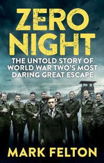 Zero Night : The Untold Story of the Second World War's Most Daring Great Escape - Mark Felton