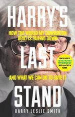 Harry's Last Stand : How the World My Generation Built is Falling Down, and What We Can Do to Save it - Harry Leslie Smith