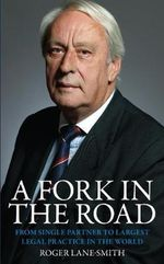 A Fork in the Road : From Single Partner to Largest Legal Practice in the World - Roger Lane-Smith