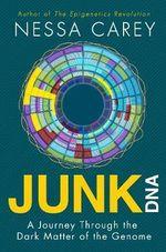 Junk DNA : A Journey Through the Dark Matter of the Genome - Nessa Carey