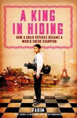 A King in Hiding : How a Child Refugee Became a World Chess Champion - Mohammad Fahim