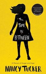 The Time in Between : A Memoir of Hunger and Hope - Nancy Tucker