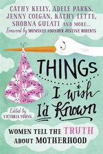 Things I Wish I'd Known : Women Tell the Truth About Motherhood - Victoria L. Young