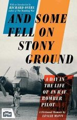 And Some Fell on Stony Ground : A Day in the Life of an RAF Bomber Pilot - Leslie Mann