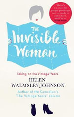 The Invisible Woman : Taking on the Vintage Years - Helen Walmsley-Johnson