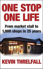 One Stop, One Life : From Market Stall to 1000 Shops in 25 Years - Kevin Threlfall