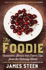 The Foodie : Curiosities, Stories and Expert Tips from the Culinary World - James Steen