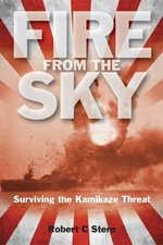 Fire from the Sky : Surviving the Kamikaze Threat - Robert C. Stern