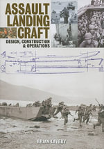 Assault Landing Craft : Design, Construction and Operations - Brian Lavery