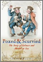 Poxed and Scurvied : The Story of Sickness & Health at Sea - Kevin Brown