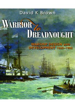 Warrior to Dreadnought : Warship Development 1860-1905 - D. K. Brown