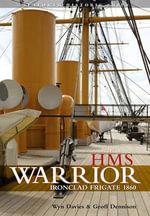 HMS Warrior - Ironclad : Seaforth Historic Ships Series - Wynford Davies