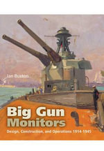 Big Gun Monitors : Design, Construction and Operations 1914-1945 - Ian Buxton