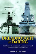 Dreadnought to Daring : 100 Years of Comment, Controversy and Debate in the Naval Review