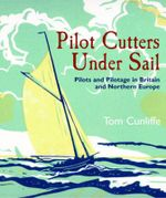 Pilot Cutters Under Sail : Pilots and Pilotage in Britain and Northern Europe - Tom Cunliffe