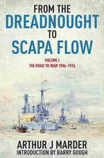 From the Dreadnought to Scapa Flow : Volume I: The Road to War 1904-1914 - Arthur J. Marder