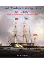 British Warships in the Age of Sail 1817-1863 : Design, Construction, Careers & Fates - Rif Winfield