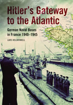 Hitler's Gateway to the Atlantic : German Naval Bases in France 1940-1945 - Lars Hellwinkel